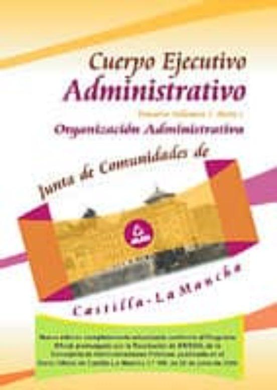 CUERPO EJECUTIVO ADMINISTRATIVO DE LA JUNTA DE COMUNIDADES DE CAS TILLA-LA MANCHA: TEMARIO (VOL. 1) PARTE 1