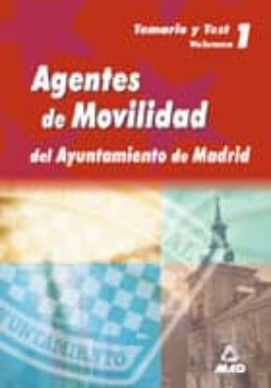 AGENTES DE MOVILIDAD DEL AYUNTAMIENTO DE MADRID: TEMARIO Y TEST ( VOL. 1)