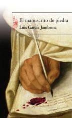 el manuscrito de piedra (ebook)-luis garcia jambrina-9788420488806