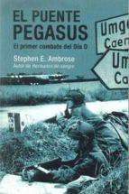 el puente pegasus: el primer combate del dia d-stephen e. ambrose-9788496364516