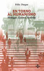 en torno al humanismo: heidegger, gadamer, sloterdijk-felix duque pajuelo-9788430938346